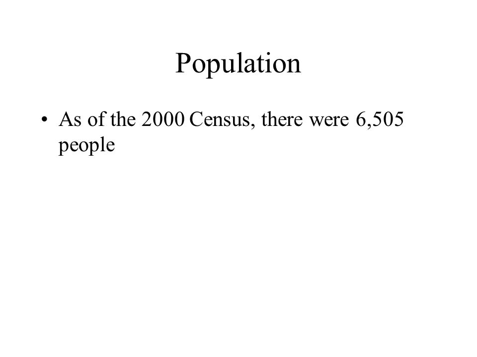 Population As of the 2000 Census, there were 6,505 people