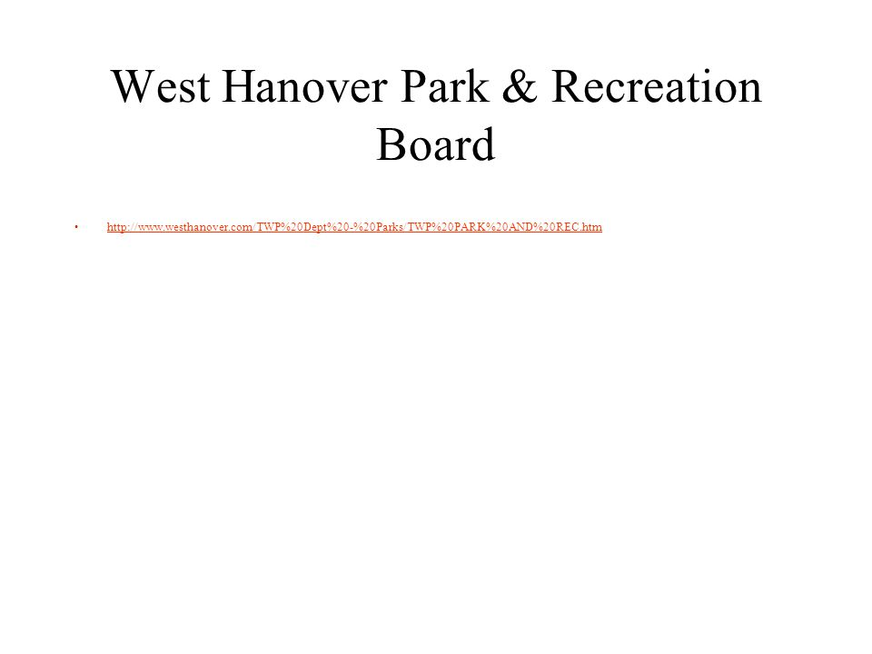 West Hanover Park & Recreation Board http://www.westhanover.com/TWP%20Dept%20-%20Parks/TWP%20PARK%20AND%20REC.htm