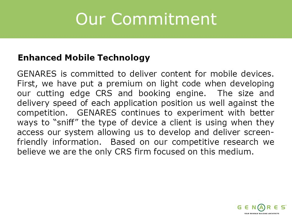 Our Commitment Enhanced Mobile Technology GENARES is committed to deliver content for mobile devices.