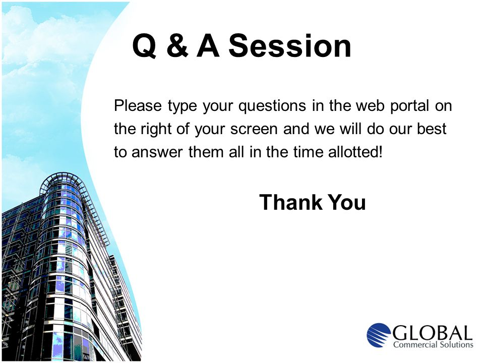 Q & A Session Please type your questions in the web portal on the right of your screen and we will do our best to answer them all in the time allotted.
