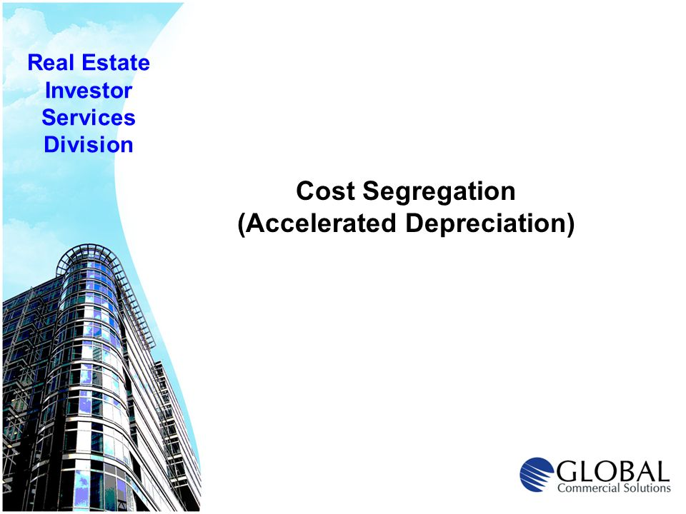 Cost Segregation (Accelerated Depreciation) Real Estate Investor Services Division