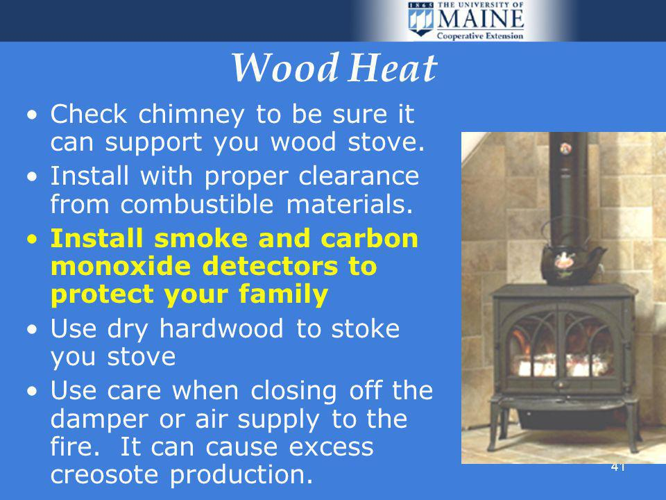 41 Wood Heat Check chimney to be sure it can support you wood stove.