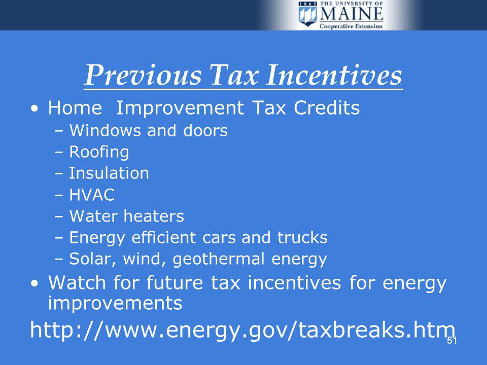 51 Previous Tax Incentives Home Improvement Tax Credits –Windows and doors –Roofing –Insulation –HVAC –Water heaters –Energy efficient cars and trucks –Solar, wind, geothermal energy Watch for future tax incentives for energy improvements http://www.energy.gov/taxbreaks.htm