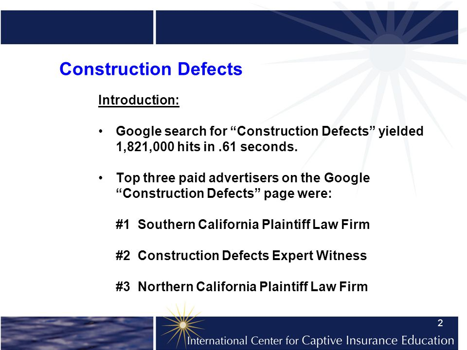 2 Construction Defects Introduction: Google search for Construction Defects yielded 1,821,000 hits in.61 seconds.