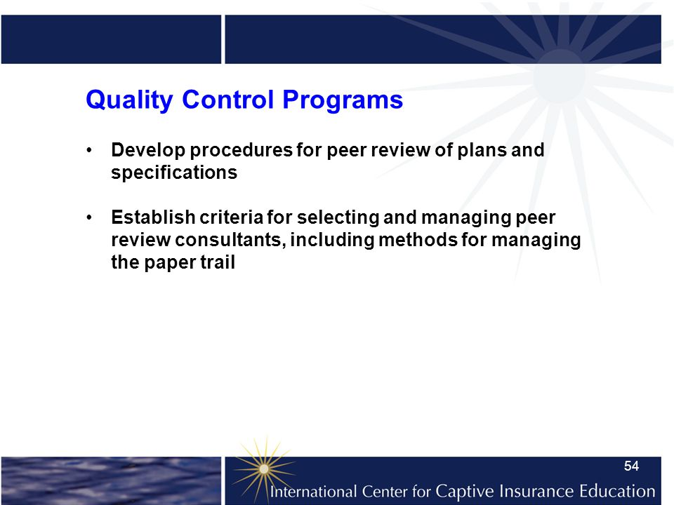 54 Quality Control Programs Develop procedures for peer review of plans and specifications Establish criteria for selecting and managing peer review consultants, including methods for managing the paper trail