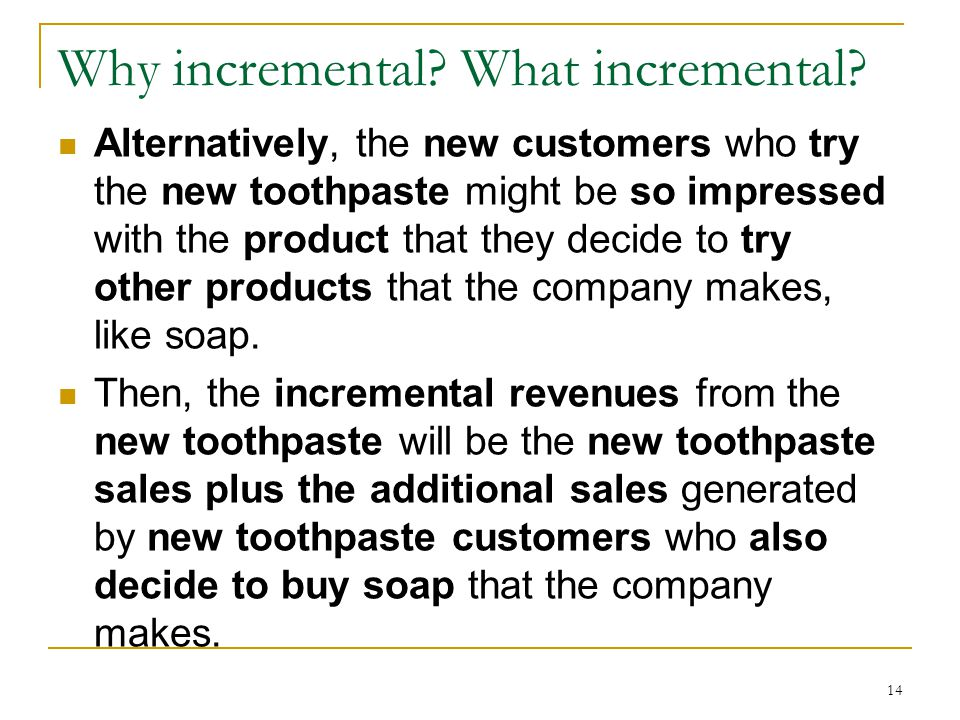 Why incremental? What incremental? Alternatively, the new customers who try the new toothpaste might be so impressed with the product that they decide