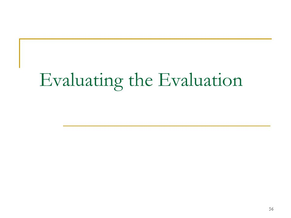 Evaluating the Evaluation 56