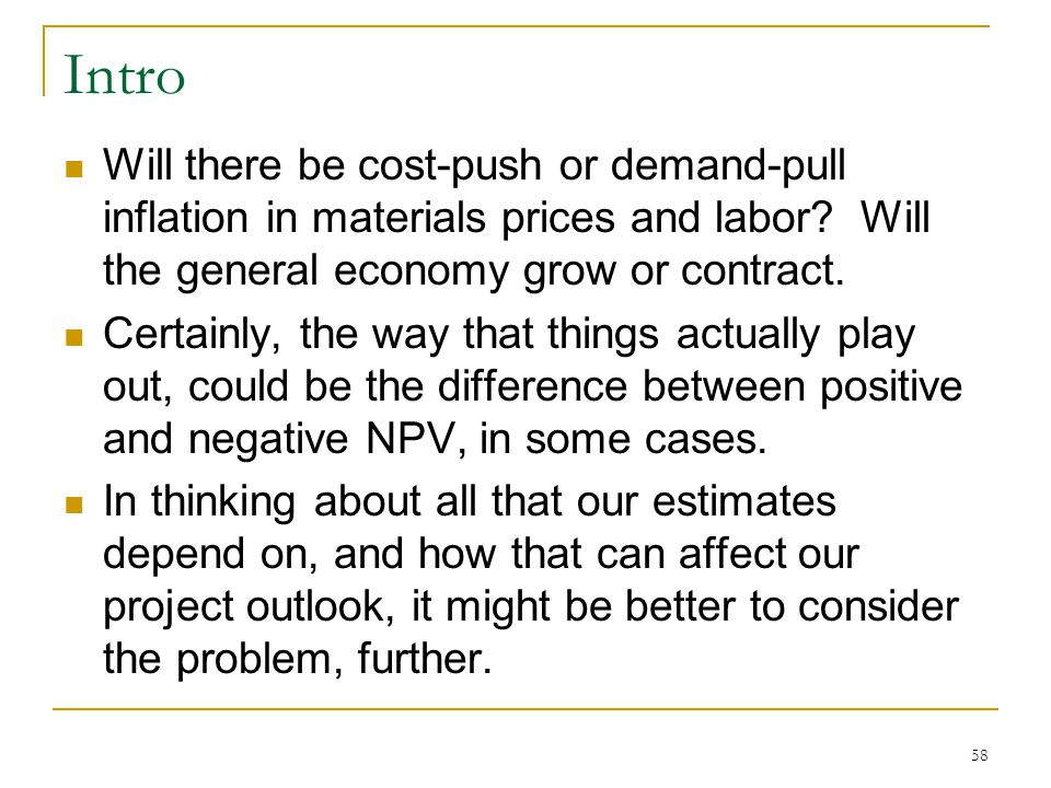 Intro Will there be cost-push or demand-pull inflation in materials prices and labor? Will the general economy grow or contract. Certainly, the way th