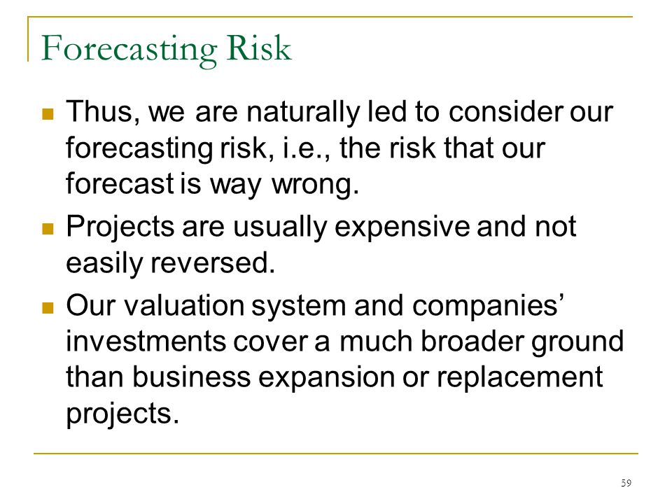 Forecasting Risk Thus, we are naturally led to consider our forecasting risk, i.e., the risk that our forecast is way wrong. Projects are usually expe