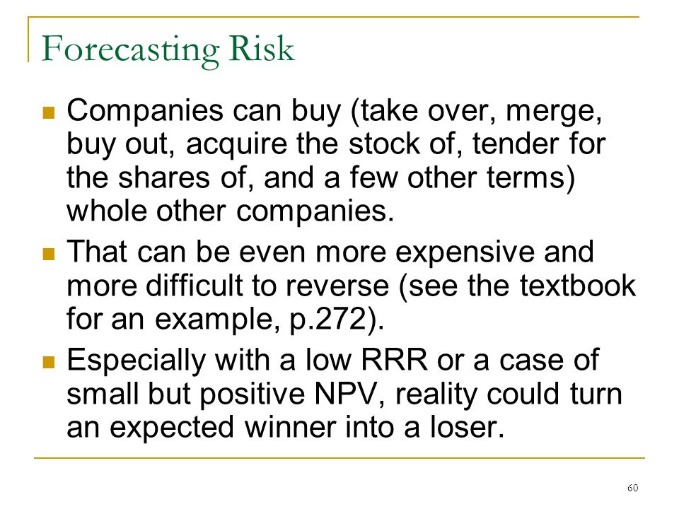 Forecasting Risk Companies can buy (take over, merge, buy out, acquire the stock of, tender for the shares of, and a few other terms) whole other comp