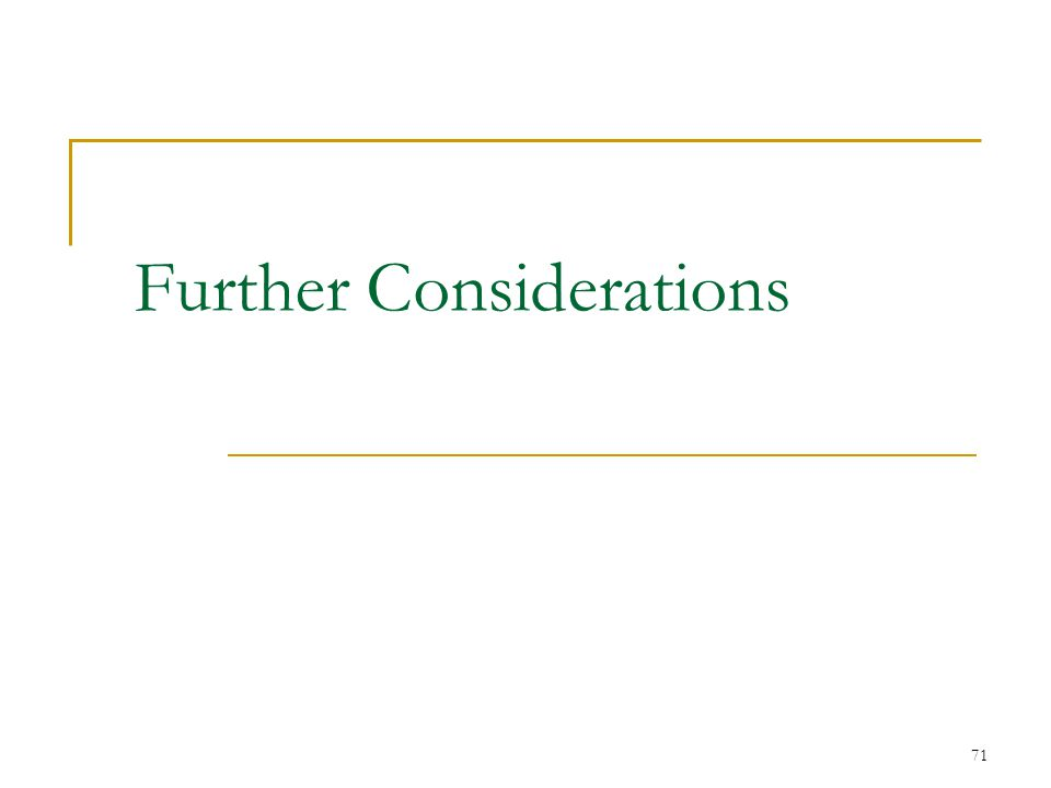 Further Considerations 71