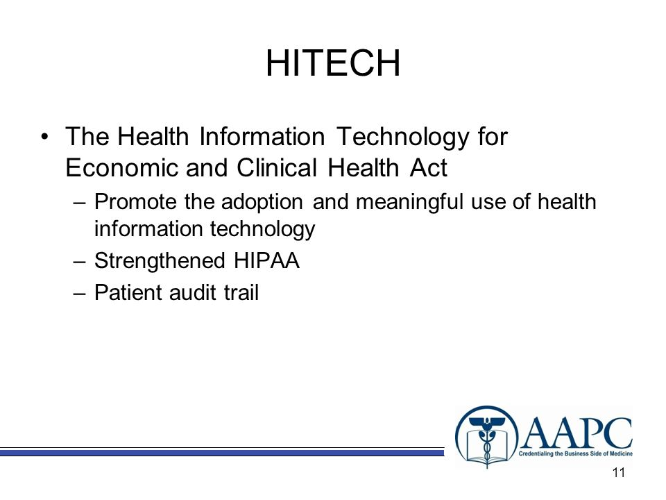 HITECH The Health Information Technology for Economic and Clinical Health Act –Promote the adoption and meaningful use of health information technology –Strengthened HIPAA –Patient audit trail 11