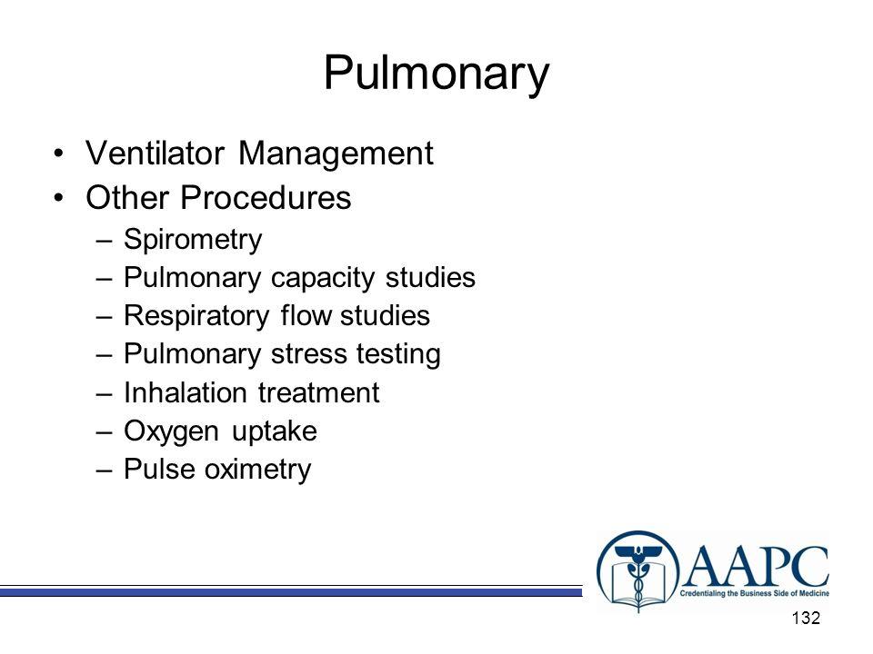 Pulmonary Ventilator Management Other Procedures –Spirometry –Pulmonary capacity studies –Respiratory flow studies –Pulmonary stress testing –Inhalati