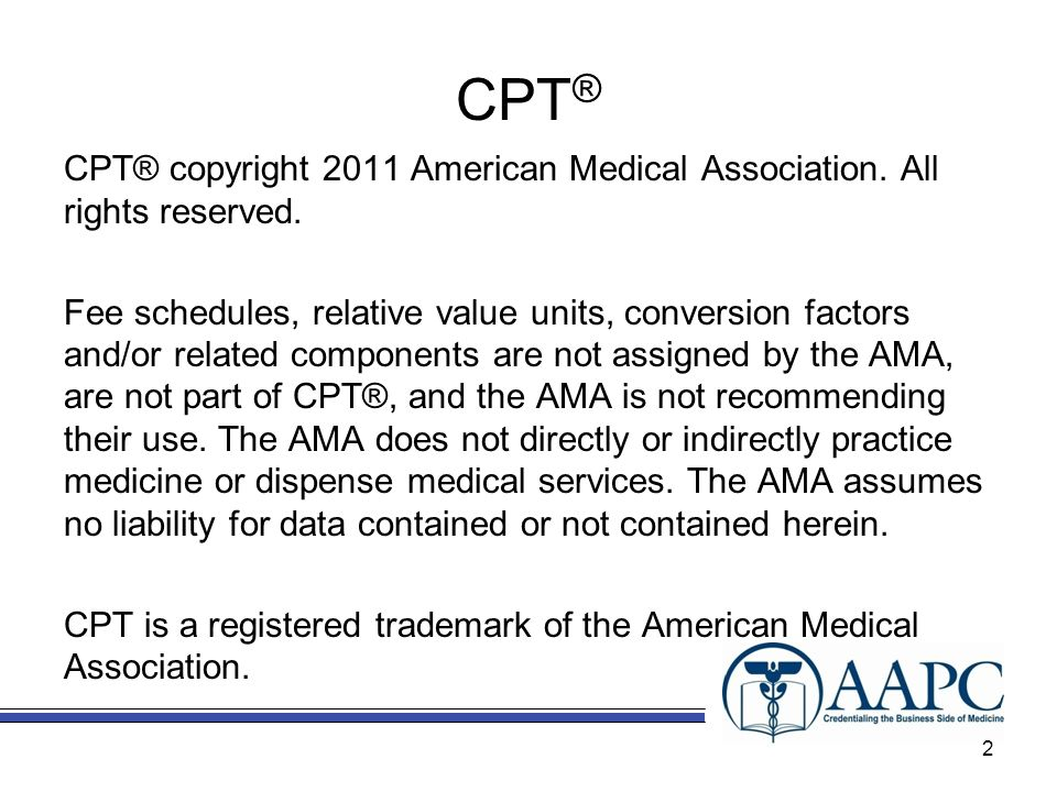 CPT ® CPT® copyright 2011 American Medical Association.
