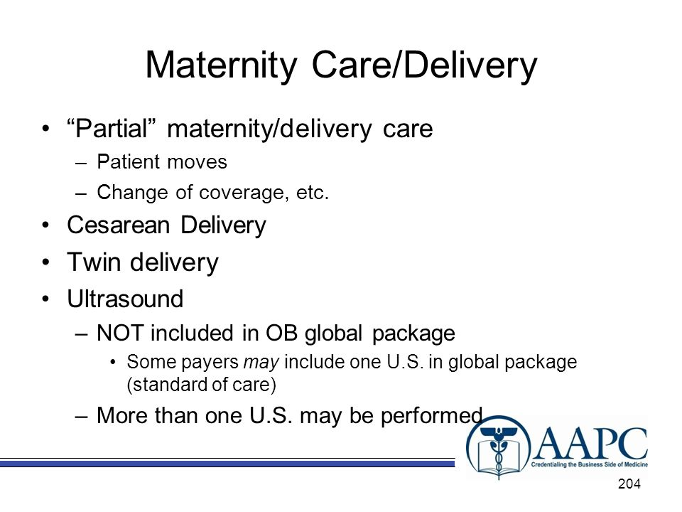 Maternity Care/Delivery Partial maternity/delivery care –Patient moves –Change of coverage, etc.