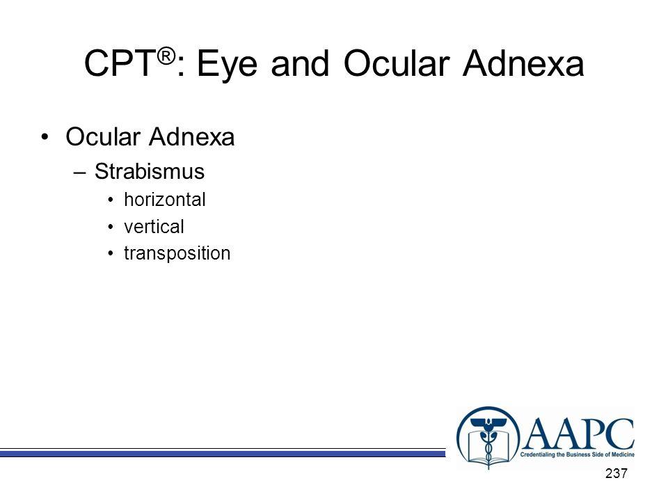 CPT ® : Eye and Ocular Adnexa Ocular Adnexa –Strabismus horizontal vertical transposition 237