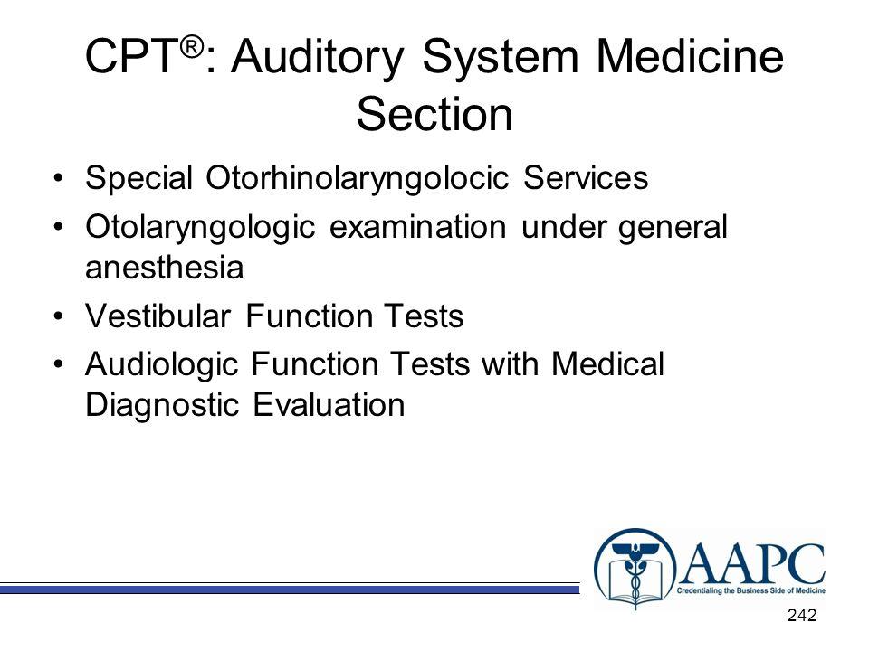 CPT ® : Auditory System Medicine Section Special Otorhinolaryngolocic Services Otolaryngologic examination under general anesthesia Vestibular Functio