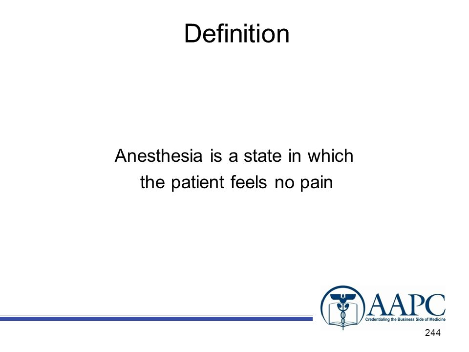 Definition Anesthesia is a state in which the patient feels no pain 244