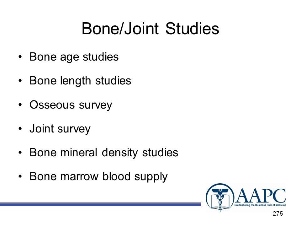 Bone/Joint Studies Bone age studies Bone length studies Osseous survey Joint survey Bone mineral density studies Bone marrow blood supply 275