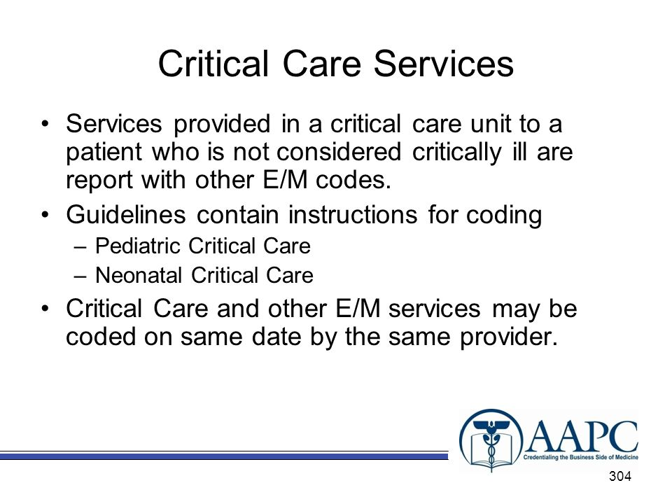Critical Care Services Services provided in a critical care unit to a patient who is not considered critically ill are report with other E/M codes.