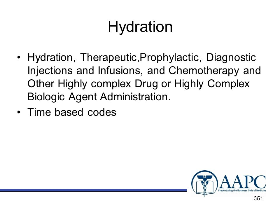 Hydration Hydration, Therapeutic,Prophylactic, Diagnostic Injections and Infusions, and Chemotherapy and Other Highly complex Drug or Highly Complex Biologic Agent Administration.