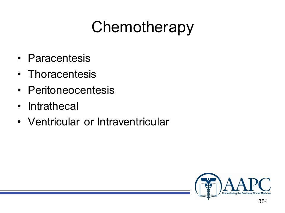 Chemotherapy Paracentesis Thoracentesis Peritoneocentesis Intrathecal Ventricular or Intraventricular 354