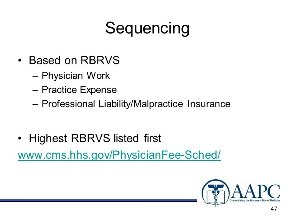 Sequencing Based on RBRVS –Physician Work –Practice Expense –Professional Liability/Malpractice Insurance Highest RBRVS listed first www.cms.hhs.gov/PhysicianFee-Sched/ 47