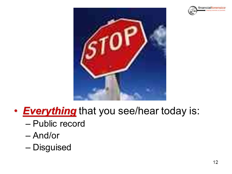 EverythingEverything that you see/hear today is: –Public record –And/or –Disguised 12