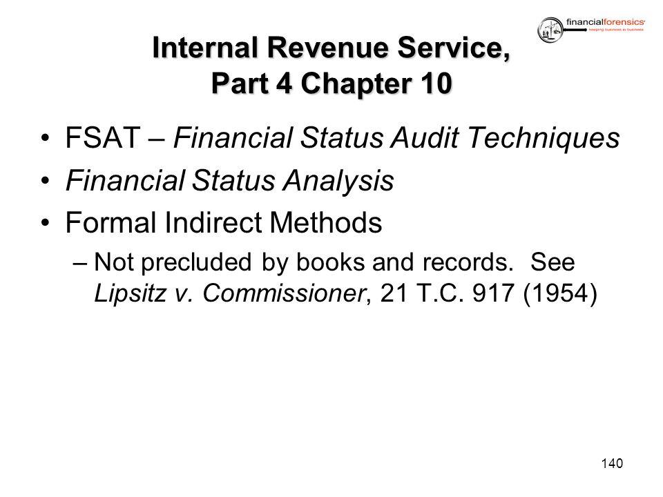 Internal Revenue Service, Part 4 Chapter 10 FSAT – Financial Status Audit Techniques Financial Status Analysis Formal Indirect Methods –Not precluded