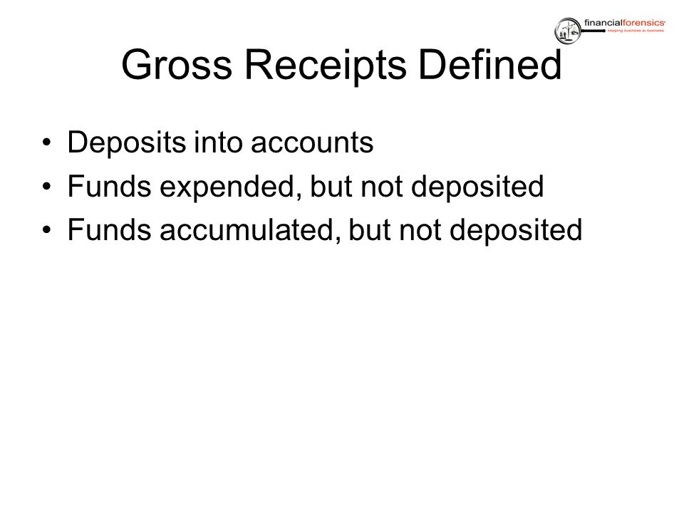 Gross Receipts Defined Deposits into accounts Funds expended, but not deposited Funds accumulated, but not deposited