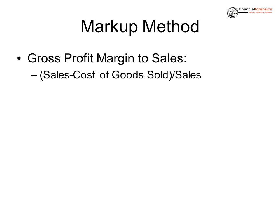 Markup Method Gross Profit Margin to Sales: –(Sales-Cost of Goods Sold)/Sales