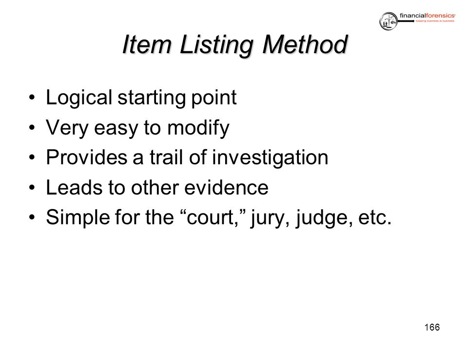 Item Listing Method Logical starting point Very easy to modify Provides a trail of investigation Leads to other evidence Simple for the court, jury, j