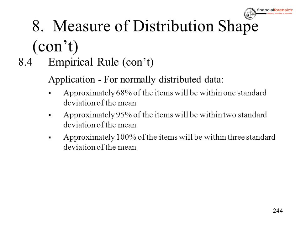 244 8.4Empirical Rule (cont) Application - For normally distributed data: Approximately 68% of the items will be within one standard deviation of the
