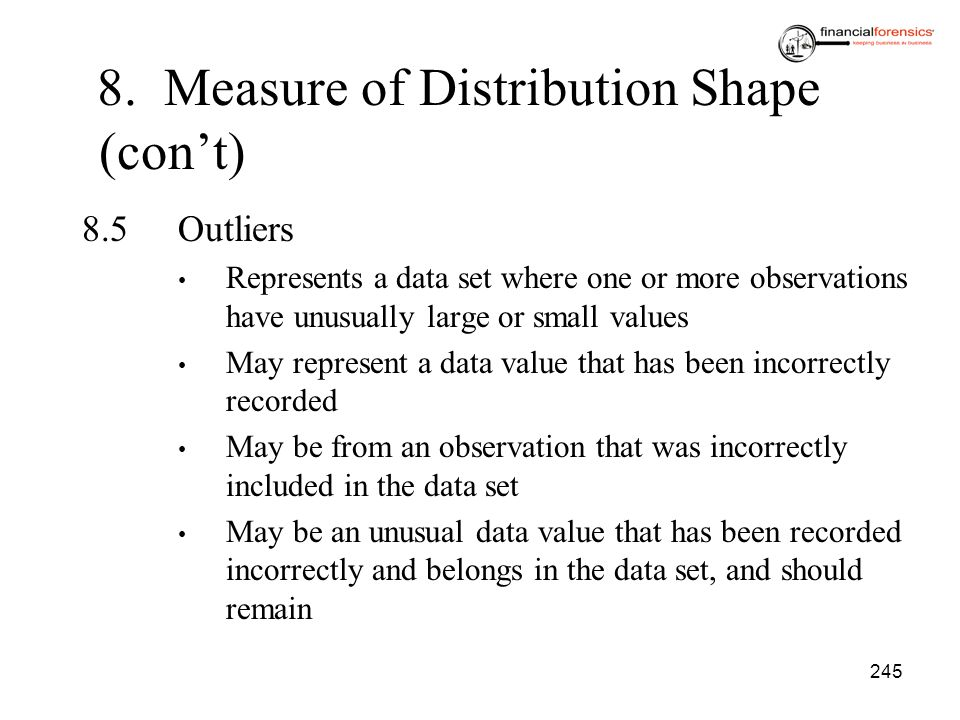 245 8.5Outliers Represents a data set where one or more observations have unusually large or small values May represent a data value that has been inc