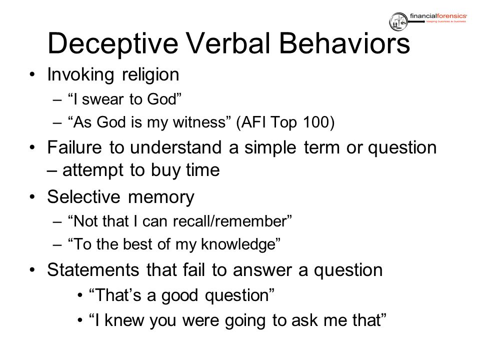 Deceptive Verbal Behaviors Invoking religion –I swear to God –As God is my witness (AFI Top 100) Failure to understand a simple term or question – att