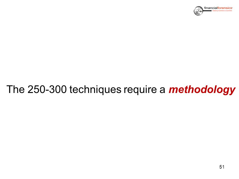 The 250-300 techniques require a methodology 51