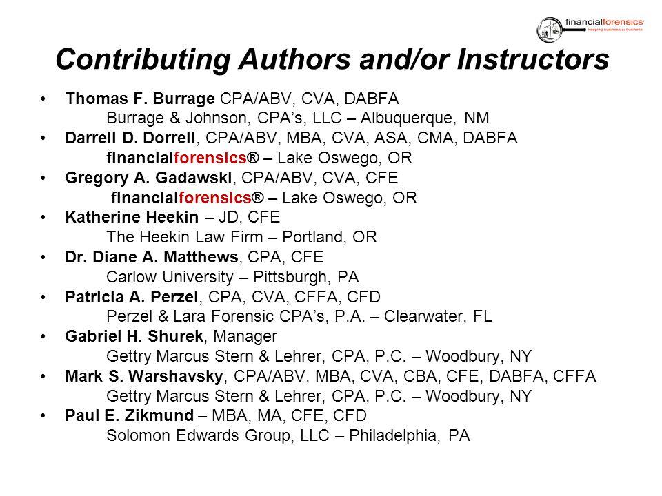 Contributing Authors and/or Instructors Thomas F. Burrage CPA/ABV, CVA, DABFA Burrage & Johnson, CPAs, LLC – Albuquerque, NM Darrell D. Dorrell, CPA/A