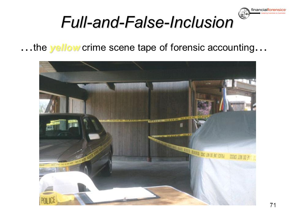 Full-and-False-Inclusion yellow … the yellow crime scene tape of forensic accounting … 71