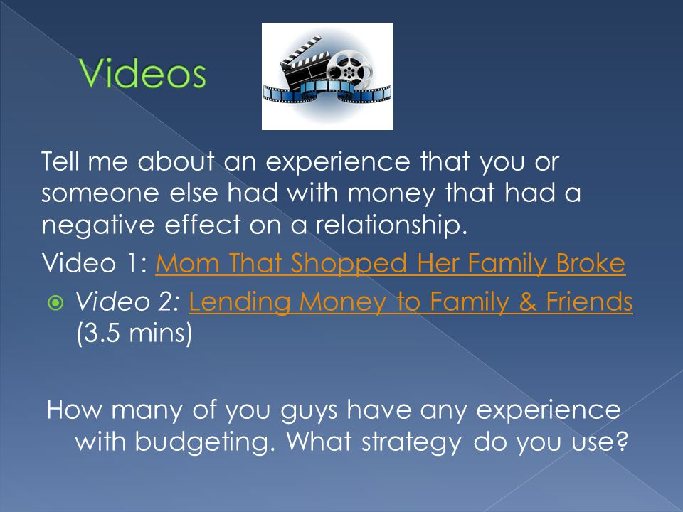 Tell me about an experience that you or someone else had with money that had a negative effect on a relationship.