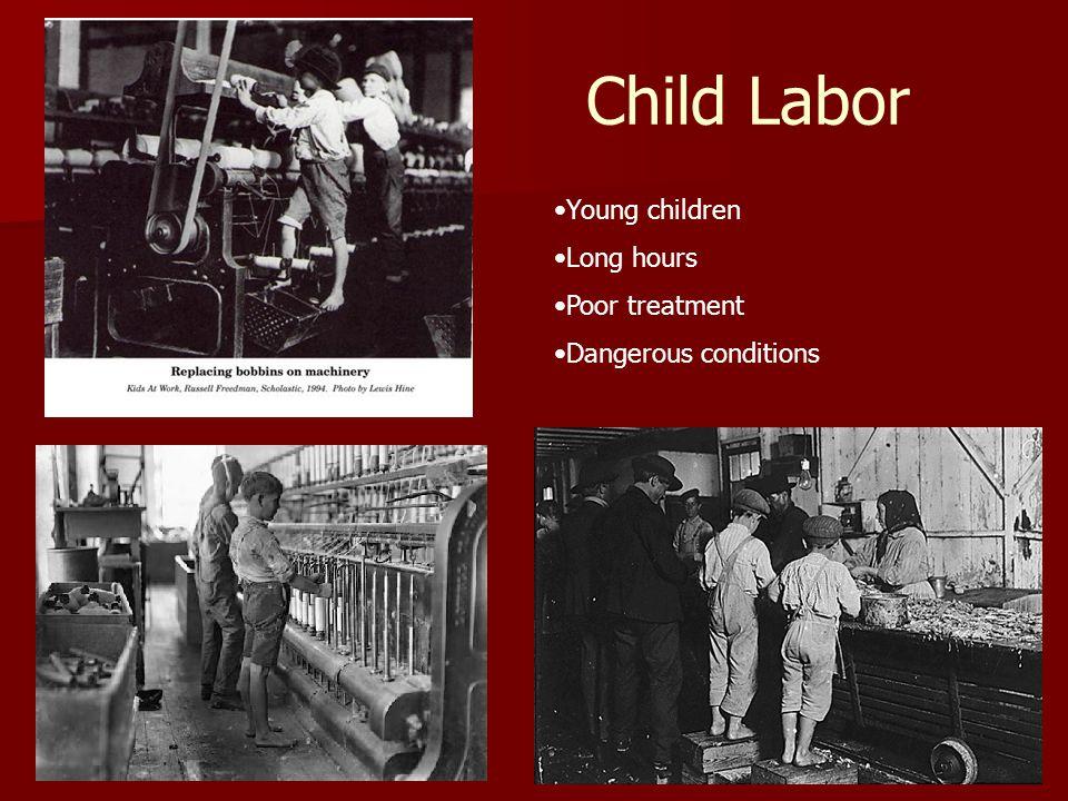Child Labor Young children Long hours Poor treatment Dangerous conditions