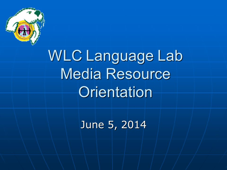 WLC Language Lab Media Resource Orientation June 5, 2014June 5, 2014June 5, 2014