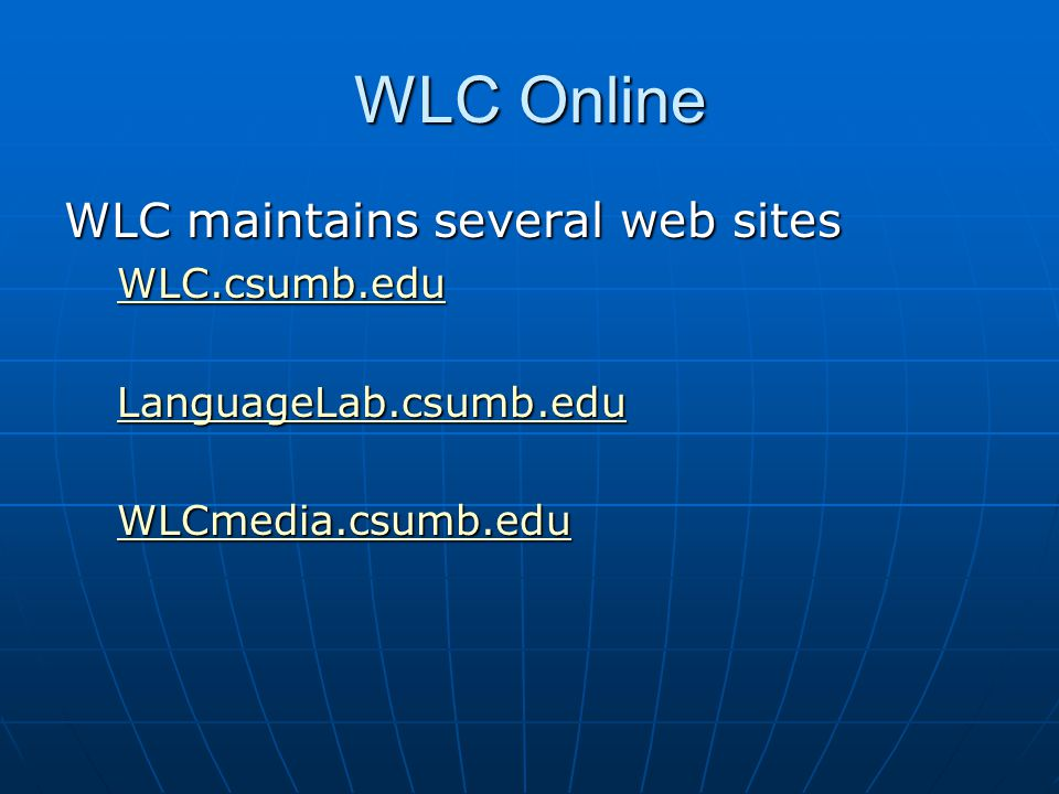 WLC Online WLC maintains several web sites WLC.csumb.edu LanguageLab.csumb.edu WLCmedia.csumb.edu