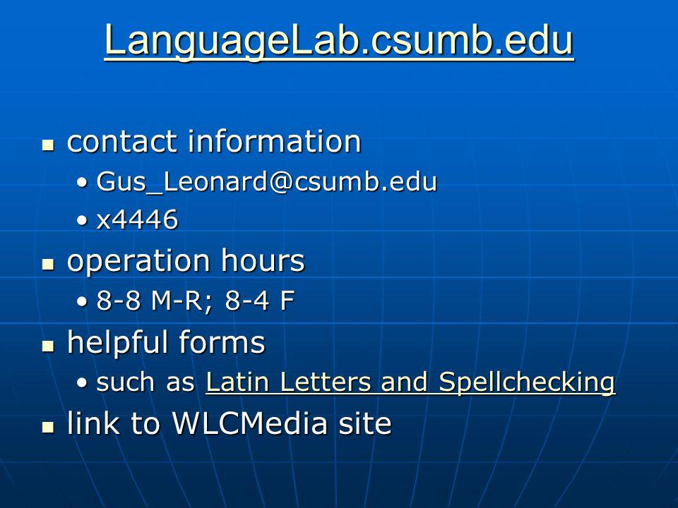 LanguageLab.csumb.edu contact information contact information Gus_Leonard@csumb.eduGus_Leonard@csumb.edu x4446x4446 operation hours operation hours 8-