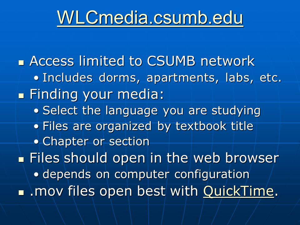 WLCmedia.csumb.edu Access limited to CSUMB network Access limited to CSUMB network Includes dorms, apartments, labs, etc.Includes dorms, apartments, l