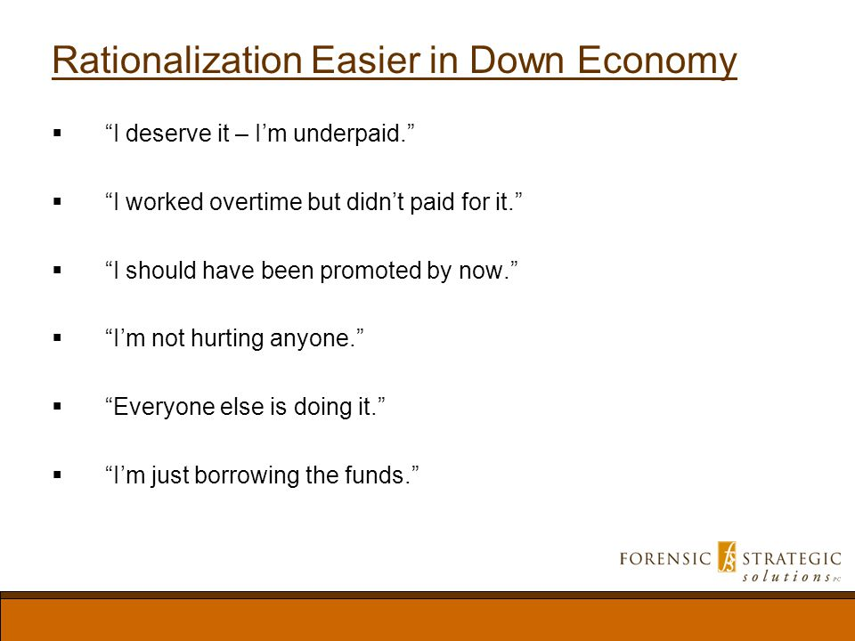 Rationalization Easier in Down Economy I deserve it – Im underpaid.