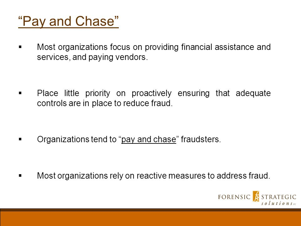 Pay and Chase Most organizations focus on providing financial assistance and services, and paying vendors.