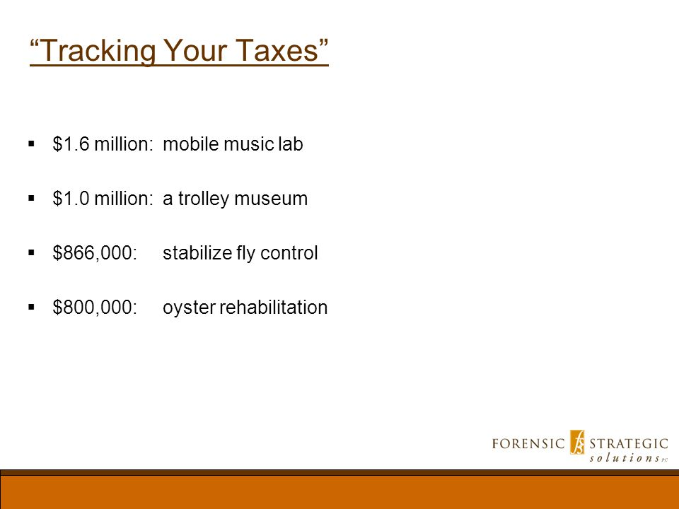 Tracking Your Taxes $1.6 million:mobile music lab $1.0 million:a trolley museum $866,000:stabilize fly control $800,000:oyster rehabilitation