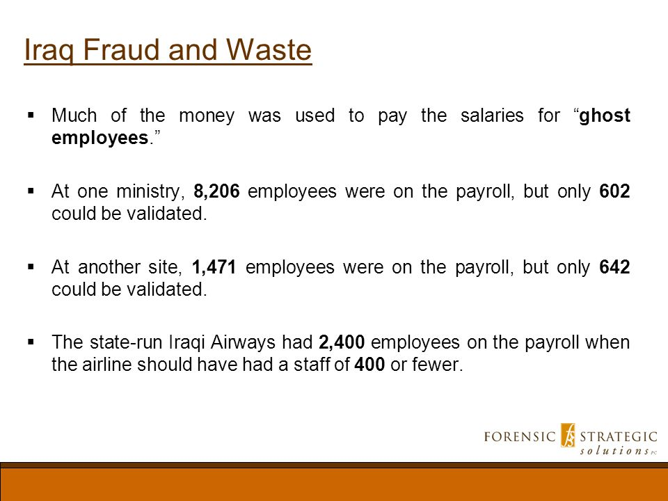 Iraq Fraud and Waste Much of the money was used to pay the salaries for ghost employees.