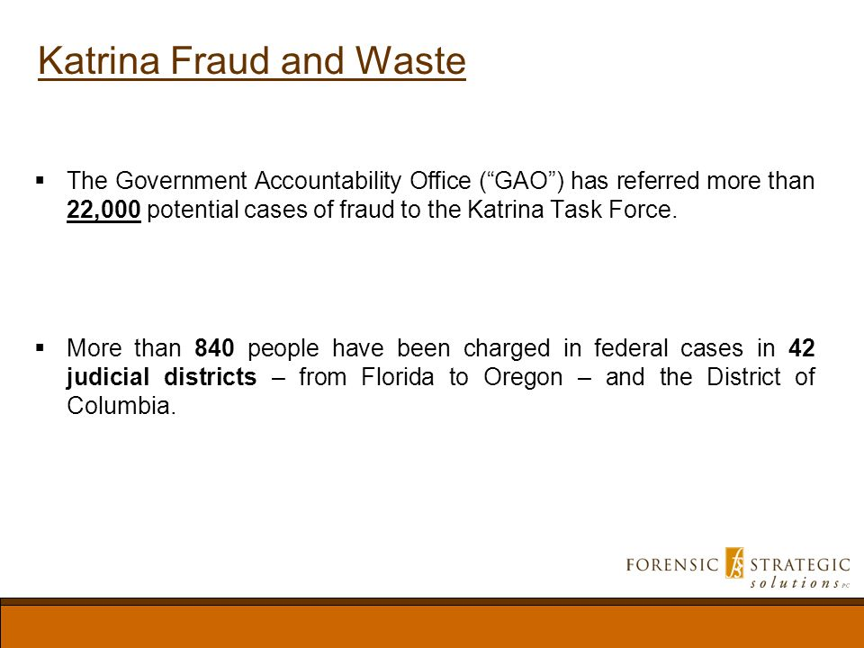 Katrina Fraud and Waste The Government Accountability Office (GAO) has referred more than 22,000 potential cases of fraud to the Katrina Task Force.