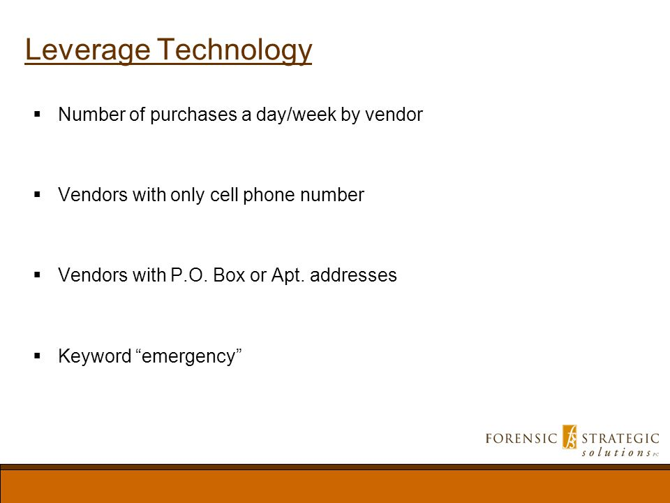 Leverage Technology Number of purchases a day/week by vendor Vendors with only cell phone number Vendors with P.O.